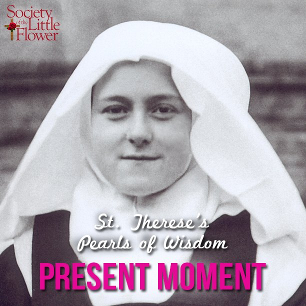 St. Therese's Pearls of Wisdom: Present Moment