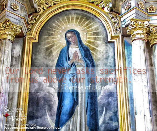 Our Lord never asks sacrifices above our strength - St. Therese of Lisieux Quotes